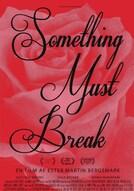 Something Must Break
